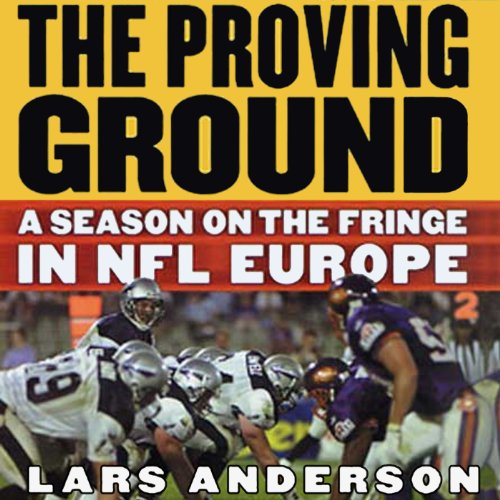 The Proving Ground     A Season on the Fringe in NFL Europe              By:                                                                                                                                 Lars Anderson                               Narrated by:                                                                                                                                 Jeremy Arthur                      Length: 8 hrs and 1 min     5 ratings     Overall 4.4