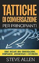 Permalink to Tattiche di conversazione per principianti per compiacere, discutere e difendersi: Come iniziare una conversazione, compiacere, argomentare e difendersi PDF
