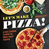 Let s Make Pizza!: A Pizza Cookbook to Bring the Whole Family Together