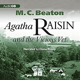 Agatha Raisin and the Vicious Vet     Agatha Raisin, Book 2              By:                                                                                                                                 M. C. Beaton                               Narrated by:                                                                                                                                 Diana Bishop                      Length: 5 hrs and 13 mins     1,117 ratings     Overall 4.2