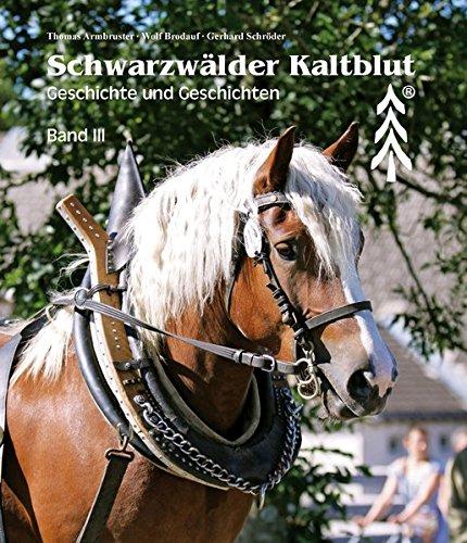 Schwarwälder Kaltblut. Band III: Geschichte und Geschichten