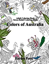 Adult Coloring Book: Stress Relief Coloring Book: Colors of Australia: Flowers, Animals, Mandalas, Patterns