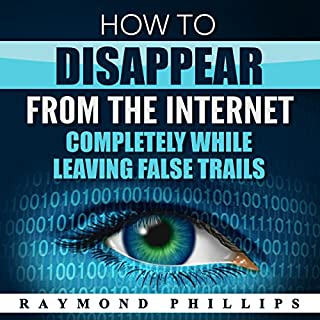 How to Disappear from the Internet Completely While Leaving False Trails cover art