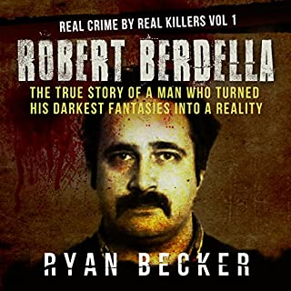 Robert Berdella: The True Story of a Man Who Turned His Darkest Fantasies into a Reality     Real Crime by Real Killers, Book 1              By:                                                                                                                                 Ryan Becker                               Narrated by:                                                                                                                                 Philip Hoffman                      Length: 1 hr and 11 mins     3 ratings     Overall 4.7