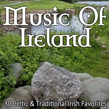 Music of Ireland - 30 Celtic & Traditional Irish Favorites