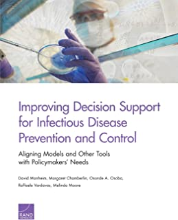 Improving Decision Support for Infectious Disease Prevention and Control: Aligning Models and Other Tools with Policymaker...