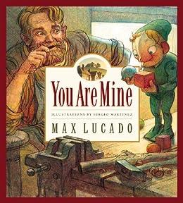 You Are Mine by [Max Lucado, Sergio Martinez, Karen Hill]