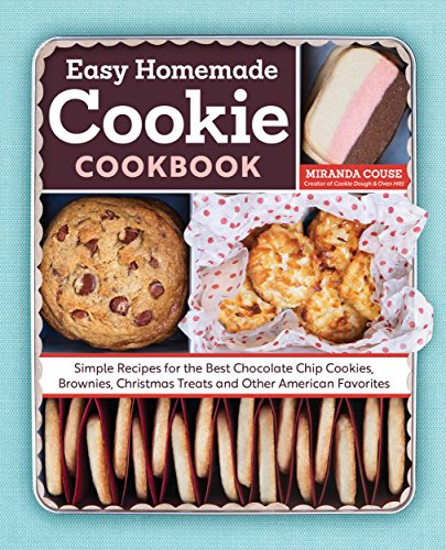 The Easy Homemade Cookie Cookbook: Simple Recipes for the Best Chocolate Chip Cookies, Brownies, Christmas Treats and Other American Favorites by [Miranda Couse]