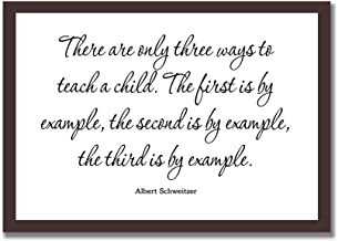 Frame Wood Sign, There are Only Three Ways to Teach A Child. The First is by Example, The Second is by Example, The Third ...