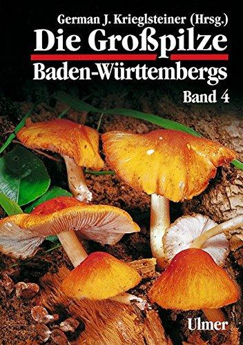 Die Großpilze Baden-Württembergs, Bd.4 (Grundlagenwerke Baden-Württemberg)