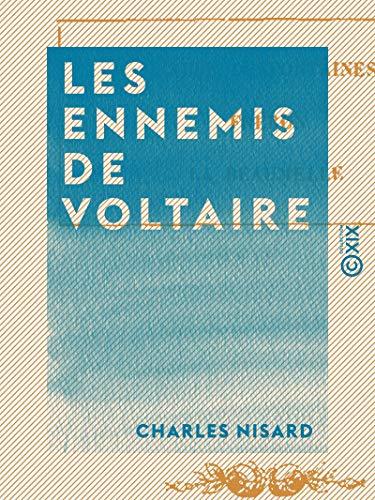 Les Ennemis de Voltaire: L'abbé Desfontaines, Fréron, La Beaumelle