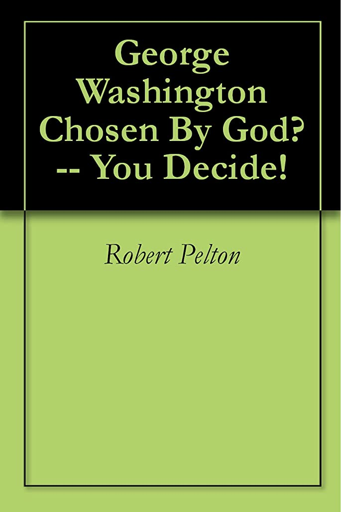 東部バラ色からに変化するGeorge Washington Chosen By  God? -- You Decide! (English Edition)