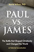 PAUL vs JAMES: The Battle That Shaped Christianity and Changed the World