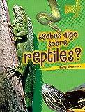 ¿Sabes algo sobre reptiles? (Do You Know about Reptiles?) (Libros Rayo — Conoce los grupos de animales (Lightning Bolt Books ® — Meet the Animal Groups)) (Spanish Edition)