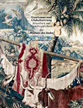 Exotismus und Globalisierung: Brasilien auf Wandteppichen: die Tenture des Indes
