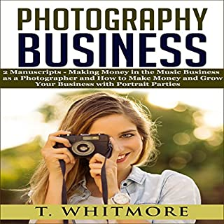"""Photography Business: """"Making Money in the Music Business as a Photographer"""" and """"How to Make Money and Grow Your Business with Portrait Parties"""" cover art"""
