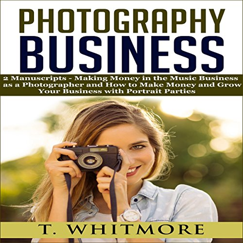 "Photography Business: ""Making Money in the Music Business as a Photographer"" and ""How to Make Money and Grow Your Business with Portrait Parties"" audiobook cover art"