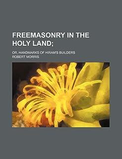 Freemasonry in the Holy Land; Or, Handmarks of Hiram's Builders
