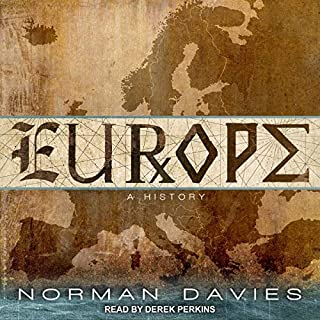 Europe     A History              By:                                                                                                                                 Norman Davies                               Narrated by:                                                                                                                                 Derek Perkins                      Length: 61 hrs and 48 mins     8 ratings     Overall 4.3