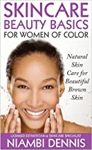 Skincare Beauty Basics for Women of Color: Natural Skin Care for Beautiful Brown Skin