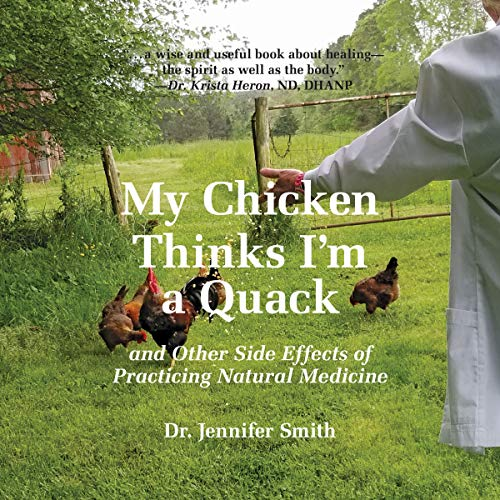 My Chicken Thinks I'm a Quack: And Other Side Effects of Practicing Natural Medicine cover art
