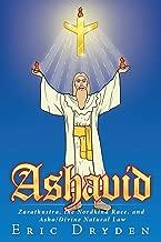 Ashavid: Zarathustra, the Nordkind Race, and Asha/Divine Natural Law
