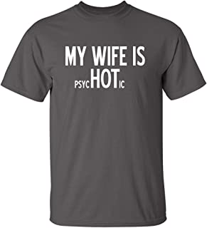 My Wife is Psychotic Adult Humor Graphic Novelty Sarcastic Funny T Shirt