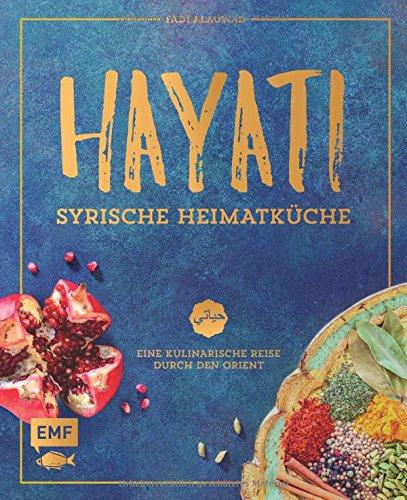Hayati – Syrische Heimatküche: Eine kulinarische Reise durch den Orient