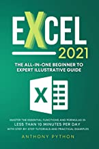 Excel 2021: The All-in-One Beginner to Expert Illustrative Guide | Master the Essential Functions and Formulas in Less Tha...