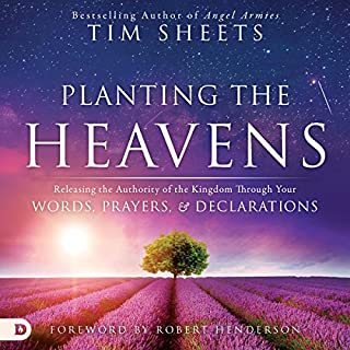 Planting the Heavens: Releasing the Authority of the Kingdom Through Your Words, Prayers, and Declarations                   By:                                                                                                                                 Tim Sheets                               Narrated by:                                                                                                                                 William Crockett                      Length: 6 hrs and 59 mins     1 rating     Overall 5.0