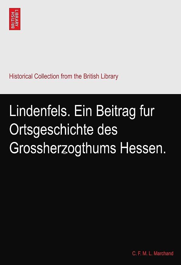 かご夜明けに媒染剤Lindenfels. Ein Beitrag fur Ortsgeschichte des Grossherzogthums Hessen.