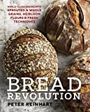Bread Revolution: World-Class Baking with Sprouted and Whole Grains, Heirloom Flours, and Fresh...