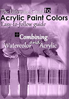The Ultimate Guide to Acrylic Paint Colors : strong foundation of colors (English Edition)