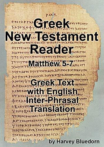 Homeschool Self-Study Greek: New Testament Reader, Matthew 5-7, Greek Text with English Inter-Phrasal Translation (English Edition)