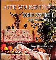 Alte Volkskunst Kreuzstich. Ein Werkbuch. Steirisches Heimatwerk: Mit 14 Seiten einleitenden Text, 94 Seiten grossformatige Musterboegen zum Herausnehmen und 240 Motive
