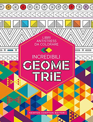 Incredibili geometrie. Libri antistress da colorare