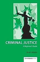 Criminal Justice: A Beginner's Guide