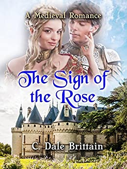 The Sign of the Rose: A Medieval Romance by [C. Dale Brittain]