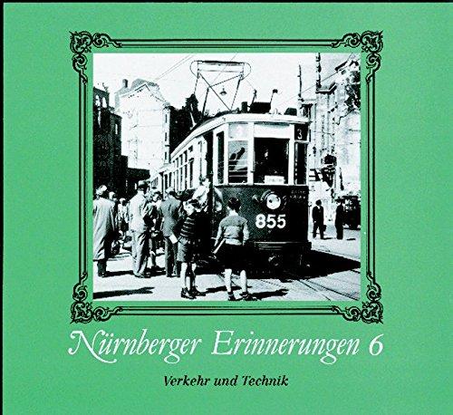 Nürnberger Erinnerungen, Bd.6, Verkehr und Technik