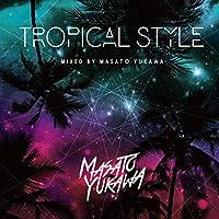 TROPICAL STYLE mixed by MASATO YUKAWA