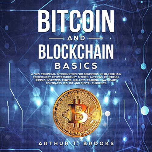 Bitcoin and Blockchain Basics: A Non-Technical Introduction for Beginners on Blockchain Technology, Cryptocurrency, Bitcoin, Altcoins, Ethereum, Ripple, Investing, Mining, Wallets and Smart Contracts audiobook cover art