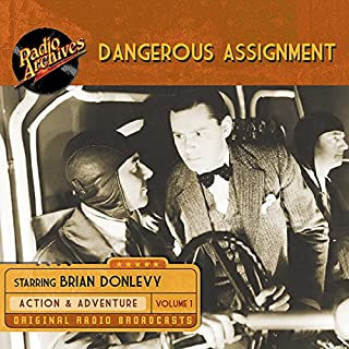 Dangerous Assignment, Volume 1                   By:                                                                                                                                 Radio Archives                               Narrated by:                                                                                                                                 full cast                      Length: 9 hrs and 47 mins     4 ratings     Overall 4.8