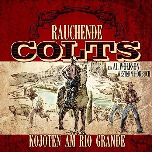 Kojoten am Rio Grande (Rauchende Colts 1) Titelbild