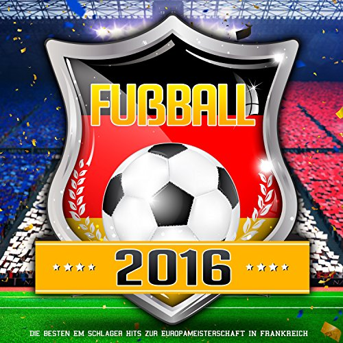 Fussball 2016 - Die besten EM Schlager HIts zur Europameisterschaft in Frankreich [Explicit]