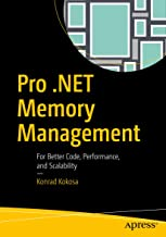 Pro .NET Memory Management: For Better Code, Performance, and Scalability (English Edition)