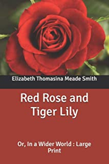 Red Rose and Tiger Lily: Or, In a Wider World: Large Print