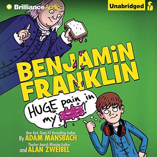 Benjamin Franklin: Huge Pain in My... Audiobook By Adam Mansbach, Alan Zweibel cover art
