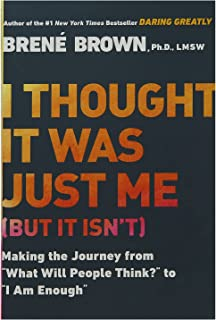I Thought It Was Just Me (but By Brene Brown