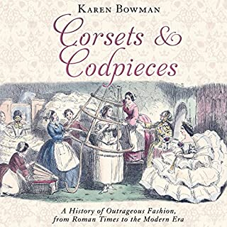 Corsets and Codpieces     A History of Outrageous Fashion, from Roman Times to the Modern Era              By:                                                                                                                                 Karen Bowman                               Narrated by:                                                                                                                                 Susan Duerden                      Length: 6 hrs and 9 mins     69 ratings     Overall 4.0