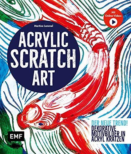 Acrylic Scratch Art: Dekorative Motivbilder in Acryl kratzen – Kreativ mit Martina Lammel – Kratz-Kunst der neue Trend!